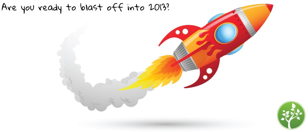 Are you ready to blast off into 2013?